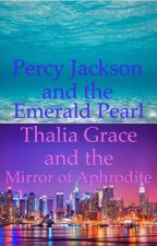 Percy Jackson and the Emerald Pearl; Thalia Grace and the Mirror of Aphrodite by thewriterwhofanboyed
