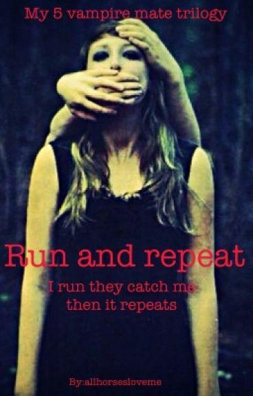 Run and repeat                My 5 vampire mates trilogy