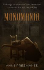 Monomania ( Completo) by AnnePresmanes