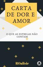 Carta de Dor e Amor by ROAlisie