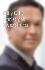 Dilly Dilly Christmas Sweatshirts by wmarch