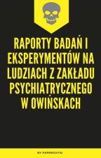 Raporty Badań i Eksperymentów z Zakładu Psychiatrycznego w Owińskach. by PaperGuy10