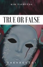 True Or False by taevxgucci
