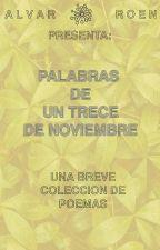 Palabras de un Trece de Noviembre (Poesía) by AlvarRoen