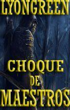 Choque de Maestros (Crónicas de un Inesperado Héroe II) by LyonGreen