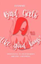 BAD GIRLS like GOOD BOYS by LouiseEdgar1998