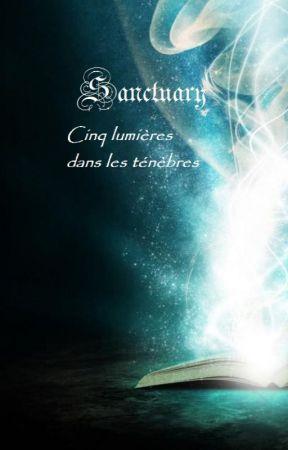 Sanctuary : Cinq lumières dans les ténèbres by LeQueenLaKing