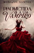 Prometida À Um Vampiro by Nickdreams