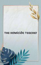 The Homocide Teacher {On Hold} by Akihiko_Aoi95