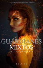 Guardianes Mixtos: La Descendiente (PRÓXIMAMENTE) by AnnaSantiago98