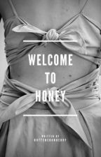 Welcome To Honey by rottencranberry