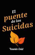 El puente de los suicidas / Historia corta/ Terminada by Khalesi29