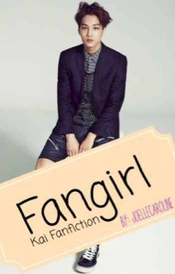 Fangirl - Exo Kai Fanfiction COMPLETED