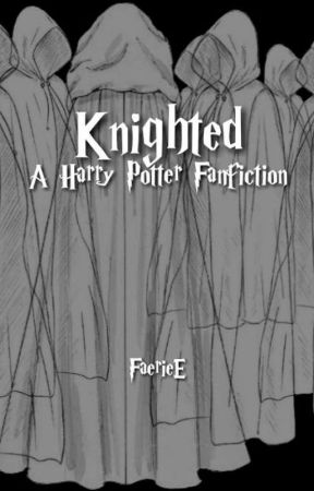 Knighted (A Harry Potter Fanfiction) by FaerieE
