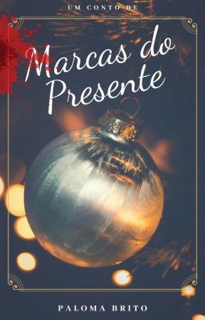 Marcas do Presente by PalomaBritok