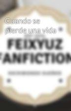 Cuando se pierde una vida by FeixYuz