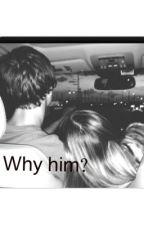 Why him? by Haileybug9154