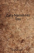 Zara Namm Ho Tou by GulGhutai