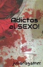 Adictos al SEXO! by julianagamer