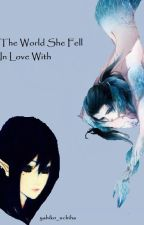 The World She Fell In Love With by yahiko_uchiha