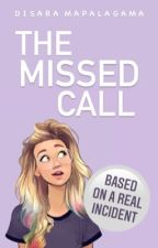 The Missed Call [COMPLETED] by LiveWhatYouRead