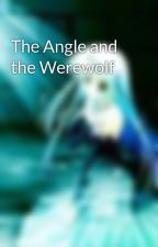 The Angle and the Werewolf by iceofwater