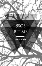 5sos bit me ||Completed|| by simplxcity