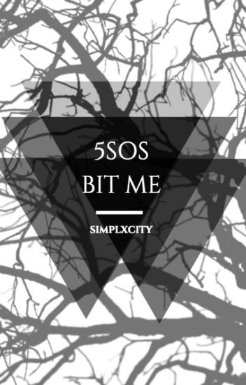 5sos bit me ||Completed||