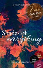 Shades of Everything (✔) by sonakshisrivastava