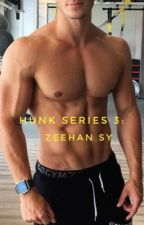 Hunk Series 3: Zeehan Sy (Completed) by Istine_Averess
