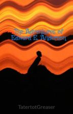 The Adventures of Edward E. Anderson by TatertotGreaser
