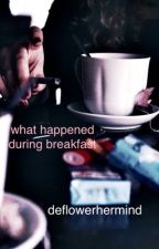 What happened during breakfast by babygrl97