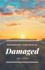 Damaged (Westerwynne Town Series #4) by lisa_LOVER