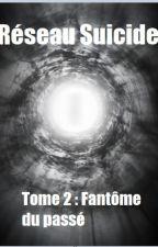 Réseau suicide Tome 2 : Fantômes du passé by TomDelangue