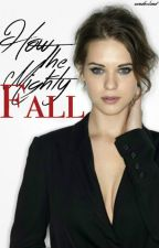 How The Mighty Fall {Sequel to NOTH} *editing* by wondersland
