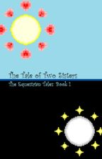 The Tale of Two Sisters; Book 1 by DawnfrostFlitter