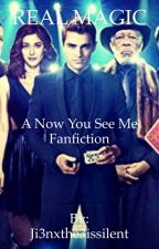 Real Magic; a Now You See Me fan fiction by Ji3nxthe3issilent