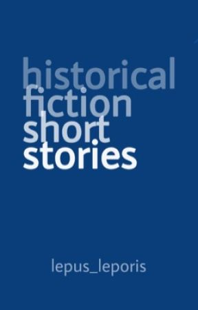 Historical Fiction Short Stories by lepus_leporis
