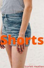Shorts by Scarlett_Heathen