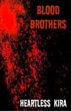 Blood Brothers (Boyxboy) (girlxboy) (Not edited. ) by HeartlessKira