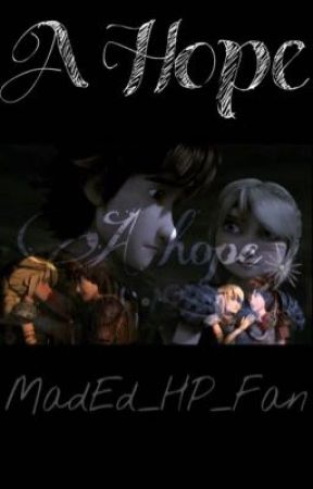 A Hope ~ Hiccstrid Fanfiction by MadEd_HP_Fan