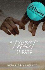 A Twist of Fate ✔ by NedaaOriyanerass