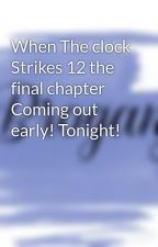 When The clock Strikes 12 the final chapter Coming out early! Tonight! by broganj