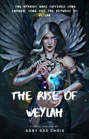 The Rise Of Weylah (A War Angels Prequel Novel) NaNo 2019 by abbyraechris08