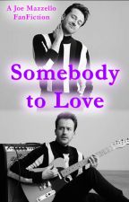 Somebody to Love - A Joe Mazzello FanFiction by thediamondgal
