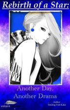 Rebirth of a Star: Another Day, Another Drama by aSHuNa7164