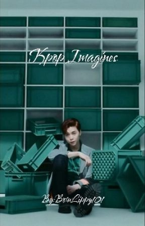 Kpop Imagines by BornLippy101