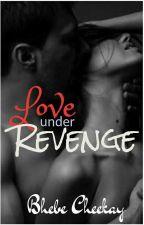 Love Under Revenge by BhebeCheekay