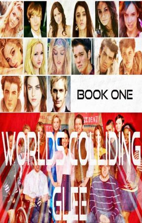 Worlds Colliding (Glee) Book One by heartofice97