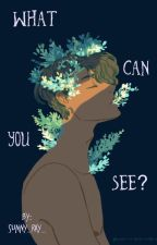 What Can You See? (Creepypasta x male reader) by Sunny_Ray_